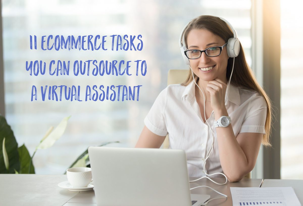 11 eCommerce Tasks You Must Outsource to a Virtual Assistant